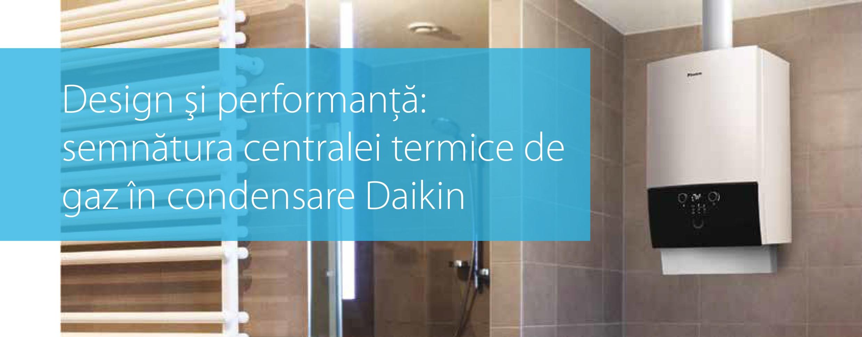 Design si performanta Centrala termica in condensatie Daikin D2CND028A1A pentru preparare ACM si incalzire 28 kW